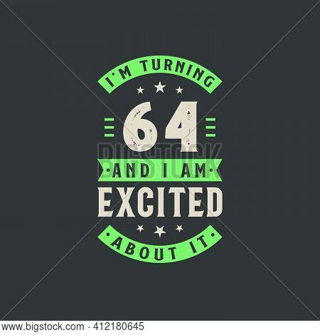 I'm Turning 64 And I Am Excited About It, 64 Years Old Birthday Celebration