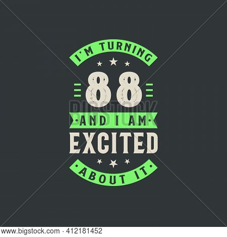 I'm Turning 88 And I Am Excited About It, 88 Years Old Birthday Celebration