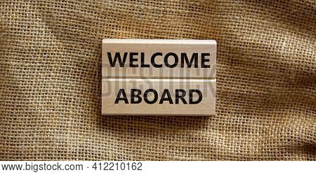 Welcome Aboard Symbol. Wooden Blocks With Words 'welcome Aboard'. Beautiful Canvas Background. Busin