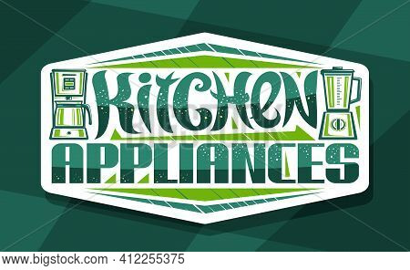 Vector Logo For Kitchen Appliances, Decorative Sign Board With Illustration Of Coffee Machine And El