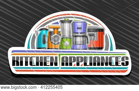 Vector Logo For Kitchen Appliances, White Decorative Signboard With Illustration Of Different Modern