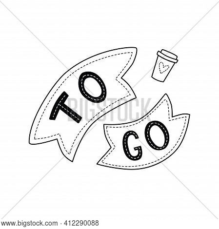 To Go - Lettering, Quote For Take Away Paper Cup For Coffee, Box Delivery Service, Window Sticker. V