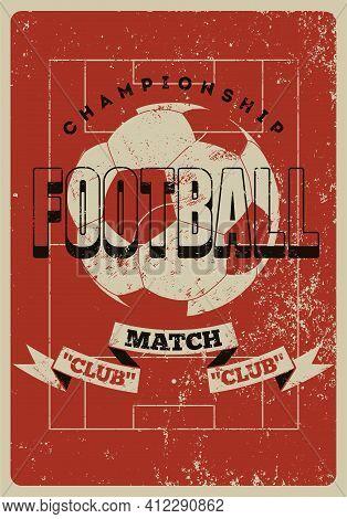 Football Championship Typographical Vintage Grunge Style Poster Design. Retro Vector Illustration.