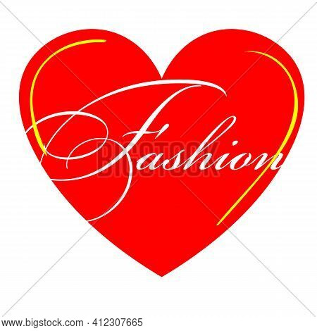 Red Heart On A White Background, With The Fashion Inscription. Heart, Fashion