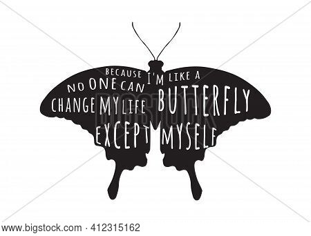 Im Like A Butterfly Because No One Can Change My Life Except Myself.