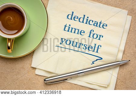 dedicate time for yourself inspirational note - handwriting on a napkin with a cup of coffee, self care and de-stress concept