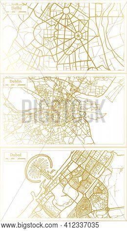 Dublin Ireland, Dubai UAE and Delhi India City Map Set in Retro Style in Golden Color. Outline Map.