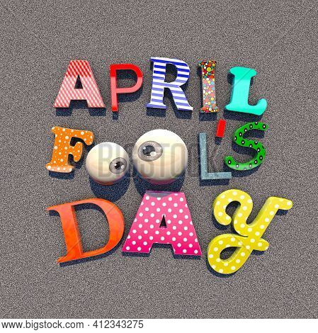 3d Illustration Bright Inscription April Fools' Day On A Gray Background Close Up. April Fools Day.