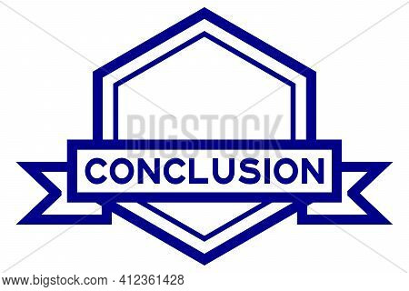 Vintage Blue Color Hexagon Label Banner With Word Conclusion On White Background