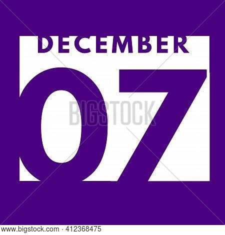 December 7 . Flat Modern Daily Calendar Icon .date ,day, Month .calendar For The Month Of December