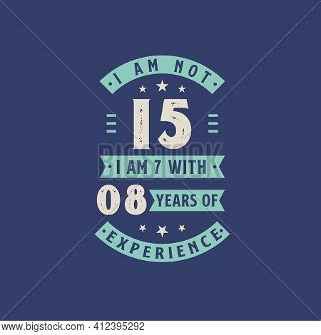 I Am Not 15, I Am 7 With 8 Years Of Experience - 15 Years Old Birthday Celebration
