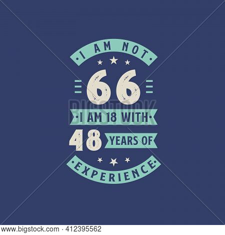 I Am Not 66, I Am 18 With 48 Years Of Experience - 66 Years Old Birthday Celebration