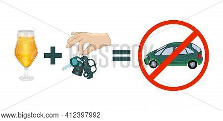 No Drink And Drive Concept. Alcohol In Glass, Hand With Car Key And Red Circle Stop Sign With Car Is