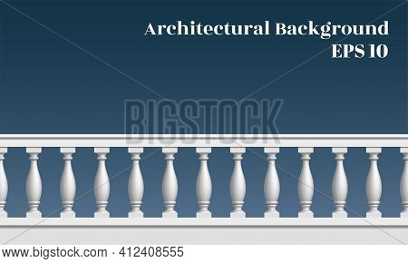 Architectural Background With Balustrade. The Railing Of The Balcony Or Veranda. Architectural Part