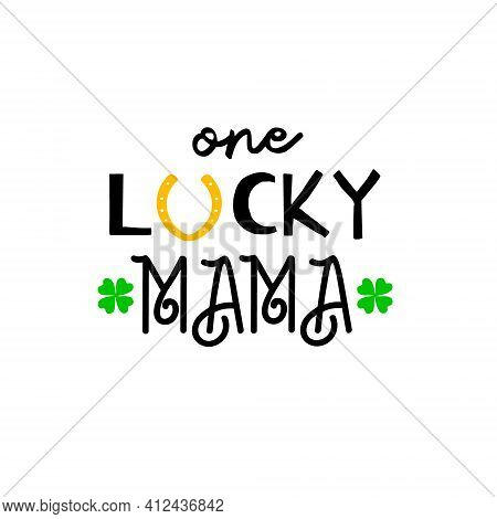 One Lucky Mama Is Great As A Tshirt Print Or Greeting Card For St Patricks Day. Vector Quote Isolate