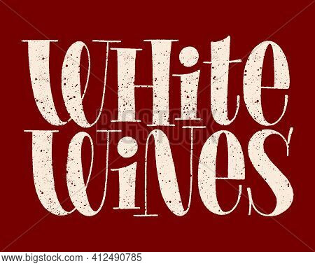 White Wines Hand-drawn Typography. Text For Restaurant, Winery, Vineyard, Festival. Phrase For Menu,