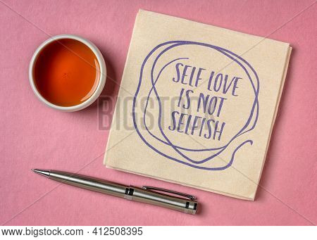 self love is not selfish inspirational reminder - handwriting and doodle on a napkin, body positive, mental health, self acceptance  and selfcare slogan