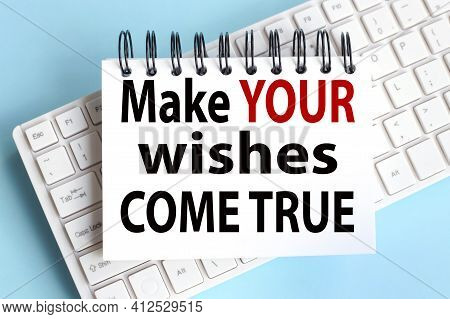 Make Your Wishes Come True. Text On White Notepad Paper On White Keyboard