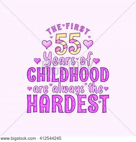 55th Birthday Celebration, The First 55 Years Of Childhood Are Always The Hardest