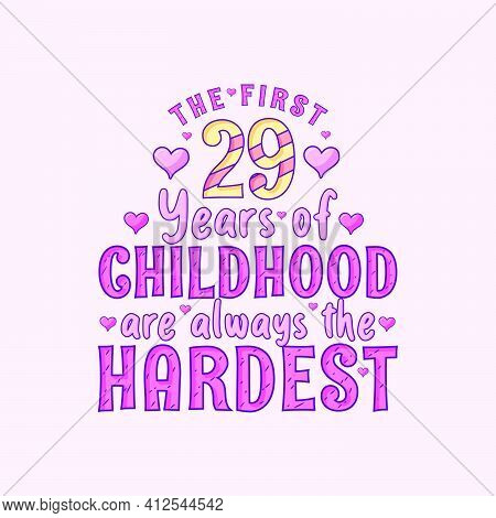 29th Birthday Celebration, The First 29 Years Of Childhood Are Always The Hardest