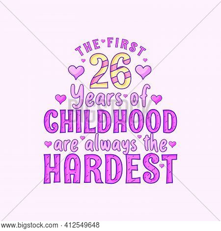 26th Birthday Celebration, The First 26 Years Of Childhood Are Always The Hardest