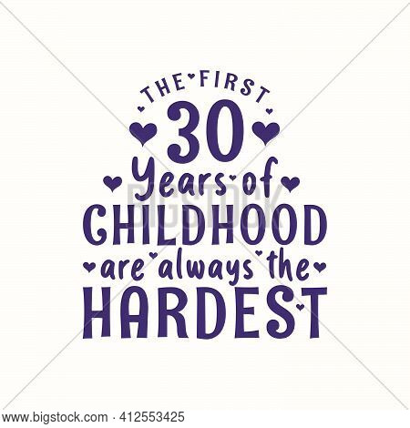 30 Years Old Birthday Celebration, The First 30 Years Of Childhood Are Always The Hardest