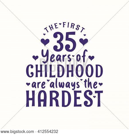 35 Years Old Birthday Celebration, The First 35 Years Of Childhood Are Always The Hardest