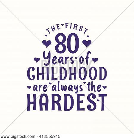 80 Years Old Birthday Celebration, The First 80 Years Of Childhood Are Always The Hardest