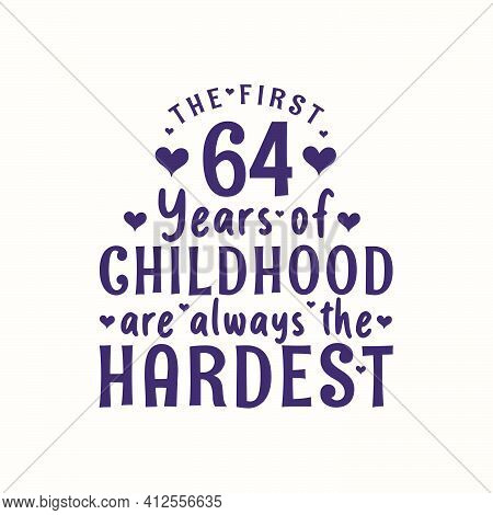 64 Years Old Birthday Celebration, The First 64 Years Of Childhood Are Always The Hardest