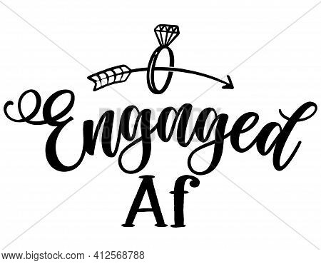 Engaged Af - Black Hand Lettered Quotes With Diamond Rings For Greeting Cards, Gift Tags, Labels, We