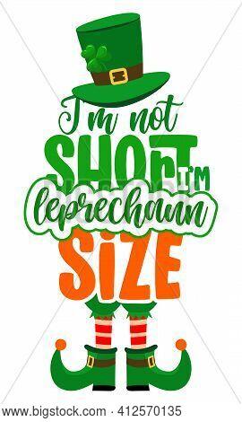 I Am Not Short, I Am Leprechaun Size - Funny St Patrick's Day Inspirational Lettering Design For Pos