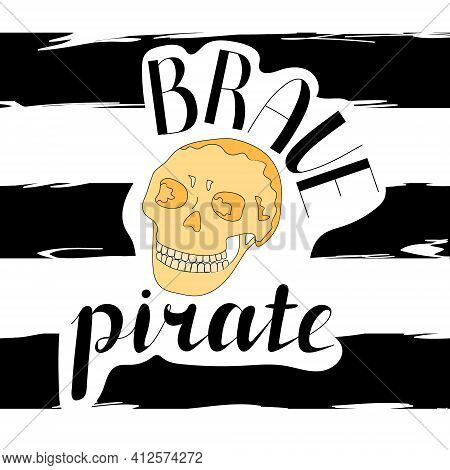 Lettering Brave Pirate. Skull In Cartoon Style. Vector Illustration. Abstract Background. Black And