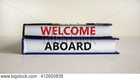 Welcome Aboard Symbol. Books With Words 'welcome Aboard'. Beautiful White Background. Business, Welc
