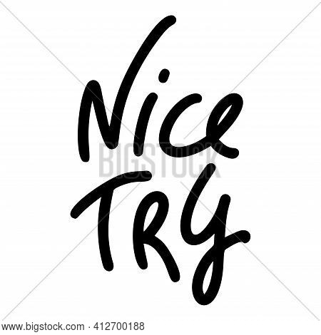 Nice Try. For Social Media Content Hand Lettering Quote.