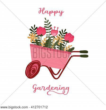 Happy Gardening Quote. Wheelbarrow With Blossom And Herbs For Logo, Poster, Card. Countryside Cart W