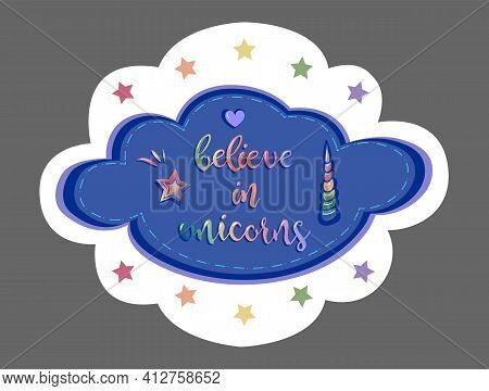 Beautiful Sticker With Motivational Quote Believe In Unicorns Inside Cloud Isolated On The White Bac