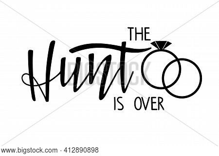 Wedding Print. The Hunt Is Over Handwritten Lettering With Wedding Rings. Typography Poster On White