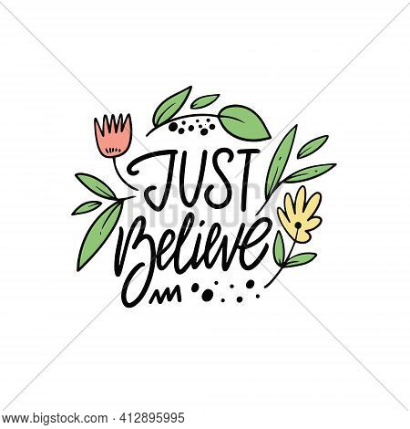Just Believe Phrase. Colorful Motivation Lettering Phrase.