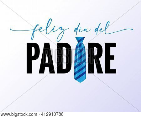 Feliz Dia Del Padre Spanish Lettering Quote - Happy Fathers Day Greeting Card With Blue Necktie. Hap