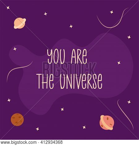 Phrase You Are The Universe On A Purple Background With Planets In The Solar System, Stars And Stard