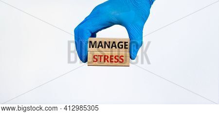 Manage Stress And Be Health Symbol. Wooden Blocks With Words 'manage Stress'. Beautiful White Backgr