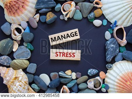 Manage Stress And Be Health Symbol. Wooden Blocks With Words 'manage Stress'. Beautiful Black Backgr