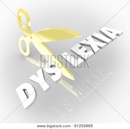 Dyslexia word in 3d letters cut by scissors to illustrate treating and curing the condition of reading difficulty or disability