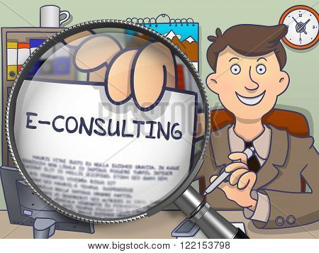 E-Consulting. Officeman in Office Workplace Showing Concept on Paper - E-Consulting. Closeup View through Magnifier. Colored Doodle Style Illustration.