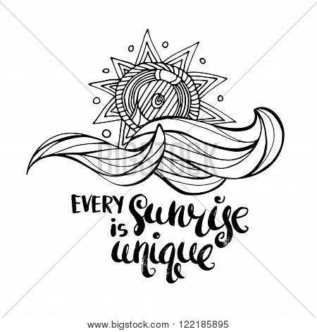 Every sunrise is unique. Hand drawn lettering. Serigraphy shirt print