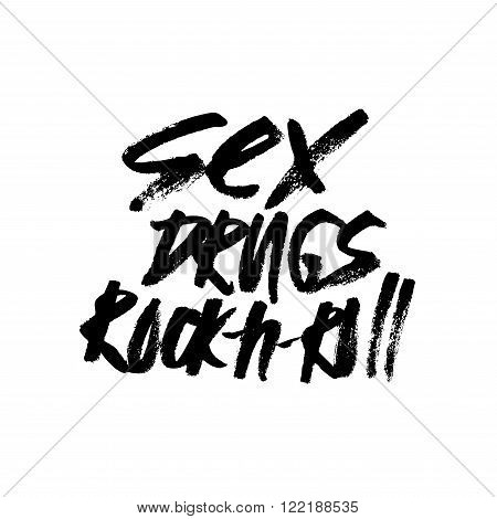 Sex drugs and rock-n-roll. Hand drawn lettering. Serigraphy shirt print brush