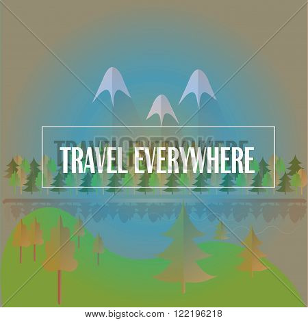 Typography motivation banner Travel everywhere. Green hills, trees and forest, blue mountains with white peaks, skies, river, gray shade. Modern flat design, background, design element, vector