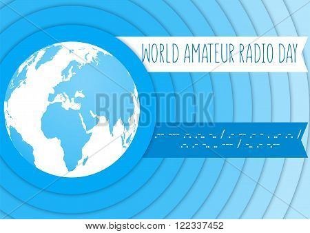 World Amateur Radio Day. Blue and white vector illustration with a globe and radio waves. Morse code.