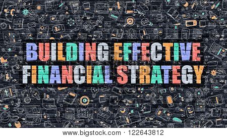 Building Effective Financial Strategy Concept. Building Effective Financial Strategy Drawn on Dark Brick Wall. Building Effective Financial Strategy Concept in Multicolor Modern Doodle Style.