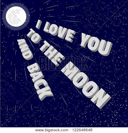 Motivational Quote I love you to the moon and back. Creative Vector Typography Poster Concept. Sky stars moon moonlight at background. Idea for Inspirational motivated design. Vector illustration.